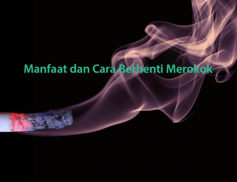Manfaat dan Cara Berhenti Merokok