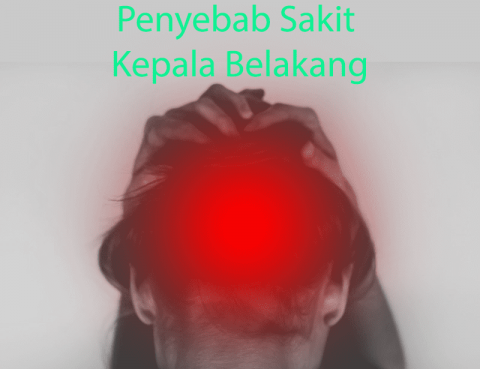 Penyebab Sakit Kepala Belakang